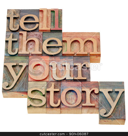 tell them your story stock photo, tell them your story - advice in isolated vintage wood letterpress printing blocks by Marek Uliasz