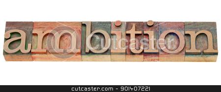 ambition word in letterpress type stock photo, ambition - isolated word in vintage wood letterpress printing blocks by Marek Uliasz