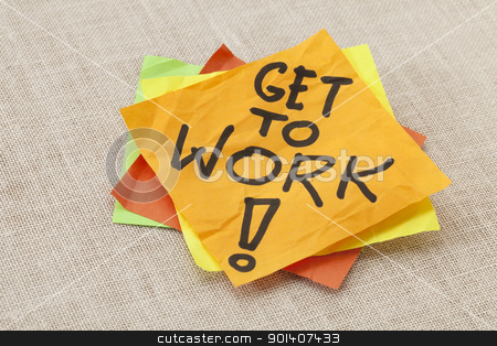 Get to work reminder stock photo, Get to work! A motivation reminder on a stack of sticky notes. by Marek Uliasz