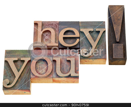 hey you in letterpress type stock photo, hey you  - isolated exclamation words in vintage wood letterpress printing blocks by Marek Uliasz