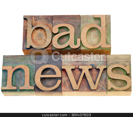 bad news  stock photo, bad news - isolated words in vintage wood letterpress printing blocks by Marek Uliasz