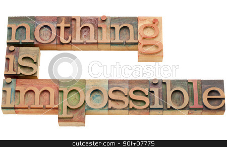 nothing is impossible stock photo, nothing is impossible - motivation concept - isolated text in vintage wood letterpress printing blocks by Marek Uliasz