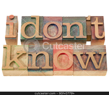 I do not know in letterpress type stock photo, I do not know - isolated phrase in vintage wood letterpress printing blocks by Marek Uliasz