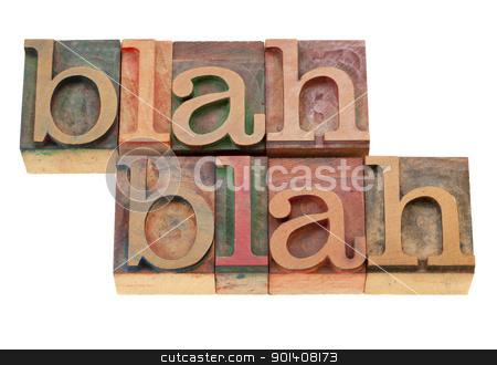 blah nonsense talking in letterpress type stock photo, blah blah nonsense talking - isolated words in vintage wood letterpress printing blocks by Marek Uliasz