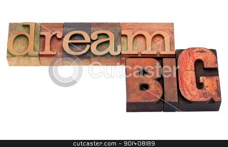 dream big  phrase in letterpress type stock photo, dream big phrase in vintage wood letterpress printing blocks, isolated on white by Marek Uliasz