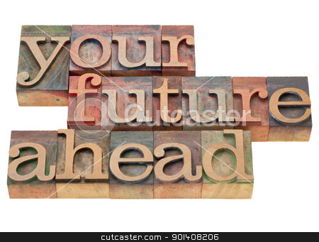 your future ahead stock photo, your future ahead - isolated phrase in vintage wood letterpress printing blocks by Marek Uliasz