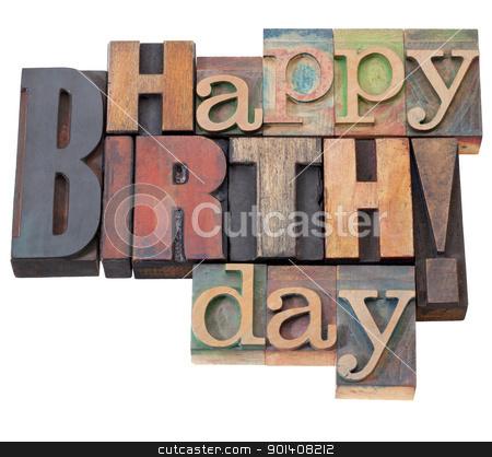 Happy Birthday in letterpress type stock photo, Happy Birthday in antique wood letterpress printing blocks, isolated on white by Marek Uliasz