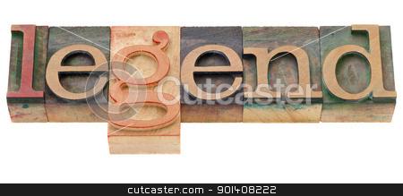 legend in letterpress type stock photo, vintage wood printing blocks spelling word legend, isolated on white by Marek Uliasz