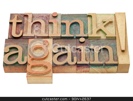 think again stock photo, think again exclamation - isolated text in vintage wood letterpress printing blocks by Marek Uliasz