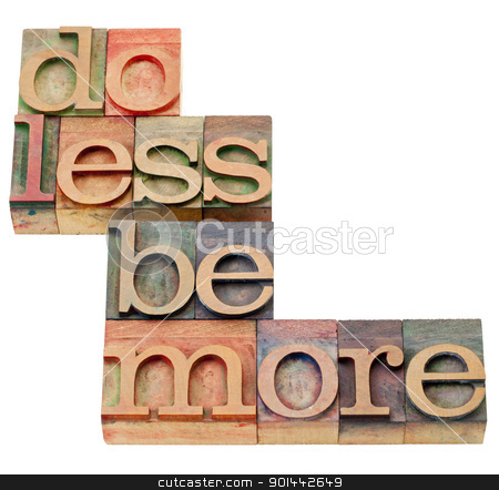 do less be more motivation stock photo, do less be more motivation - isolated text in vintage wood letterpress printing blocks by Marek Uliasz