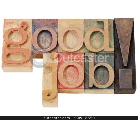 good job  stock photo, good job exclamation - isolated text in vintage wood letterpress printing blocks by Marek Uliasz
