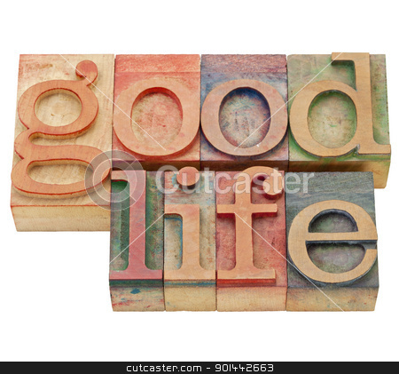 good life in letterpress type stock photo, good life - isolated text in vintage wood letterpress printing blocks by Marek Uliasz