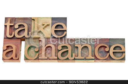 take a chance encouragement stock photo, take a chance encouragement  - isolated text in vintage wood letterpress type, stained by color inks by Marek Uliasz