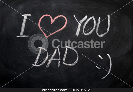 I love you Dad - text written on a blackboard stock photo, I love you Dad - text written with chalk on a blackboard by John Young