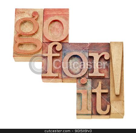 go for it - motivation concept stock photo, go for it - motivation concept - isolated words in vintage wood letterpress printing blocks by Marek Uliasz