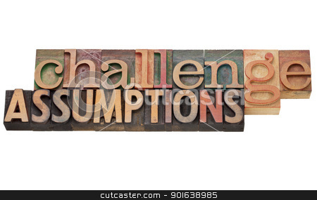 challenge assumptions stock photo, challenge assumptions - isolated text in vintage letterpress wood type by Marek Uliasz