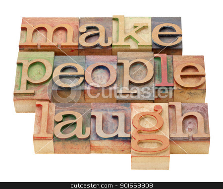 make people laugh stock photo, make people laugh - isolated phrase in vintage letterpress wood type by Marek Uliasz