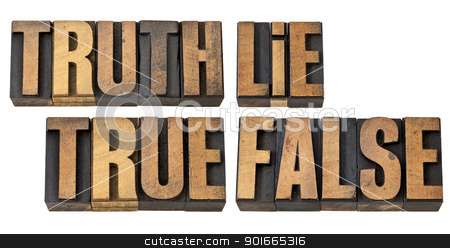 truth, lie, true and false in wood type stock photo, truth, lie, true and false - isolated words in vintage letterpress wood type by Marek Uliasz