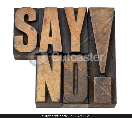 say no exclamation in wood type stock photo, say no exclamation - time management or fighting violence concept isolated text in vintage letterpress wood type by Marek Uliasz