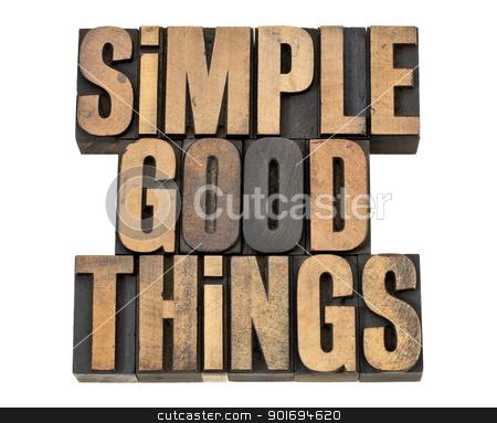 simple good things stock photo, simple good things - isolated text in vintage letterpress wood type by Marek Uliasz