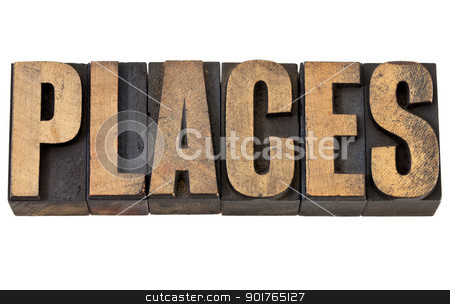 places word in letterpress type stock photo, places - travel concept - isolated word in vintage letterpress wood type by Marek Uliasz