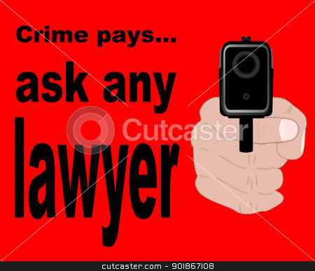 Ask Any Lawyer stock vector clipart, A gun pointing at the reader with the message 'Crime Pays - Ask Any Lawyer' - a message to anyone intent on crime that they will not get rich, only the guys who defend them in court. by Kotto