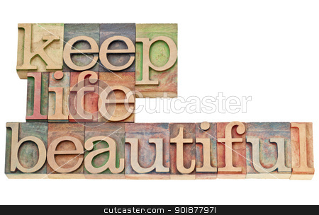 keep life beautiful in wood type stock photo, keep life beautiful  - isolated text in vintage letterpress wood type stained by color inks by Marek Uliasz