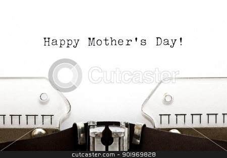 Typewriter Happy Mothers Day stock photo, Happy Mothers Day greeting printed on an old typewriter  by Ivelin Radkov