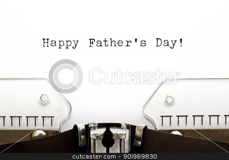 Typewriter Happy Fathers Day stock photo, Happy Fathers Day greeting printed on an old typewriter  by Ivelin Radkov