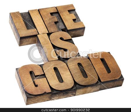 life is good - positivity concept stock photo, life is good - positivity concept - isolated text in vintage letterpress wood type by Marek Uliasz