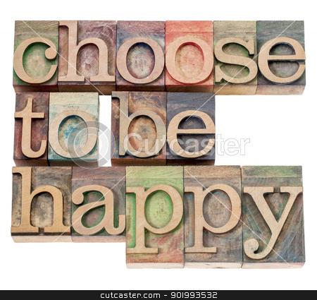 choose to be happy - positivity stock photo, choose to be happy - positivity  concept - isolated text in vintage letterpress wood type by Marek Uliasz