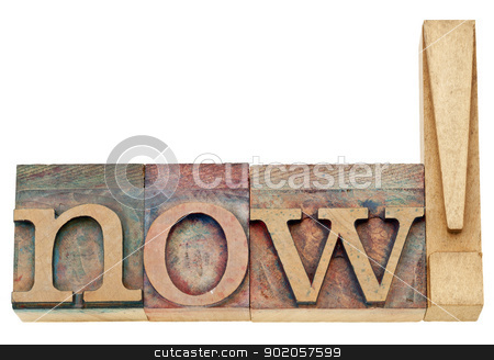 now exclamation in wood type stock photo, now exclamation - isolated text in vintage letterpress wood type blocks by Marek Uliasz
