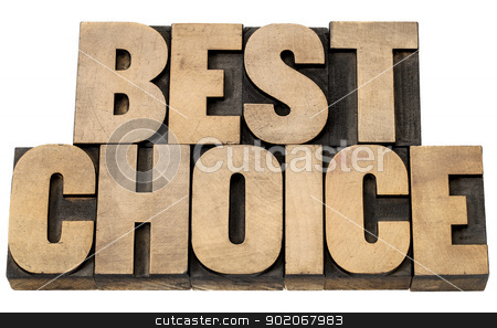 best choice stock photo, best choice - isolated words in vintage letterpress wood type blocks by Marek Uliasz