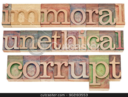 immoral, unethical, corrupt stock photo, immoral, unethical, corrupt - ethics concept - a collage of isolated words in vintage letterpress wood type blocks by Marek Uliasz