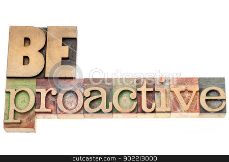 be proactive in wood type stock photo, be proactive  - isolated text in vintage letterpress wood type printing blocks by Marek Uliasz