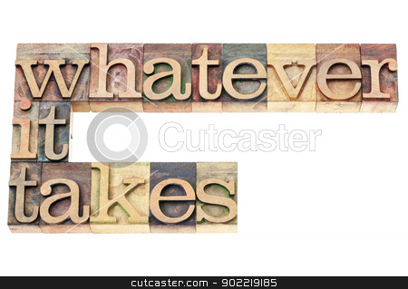 whatever it takes in wood type stock photo, whatever it takes - determination concept - isolated text in vintage letterpress wood type printing blocks by Marek Uliasz