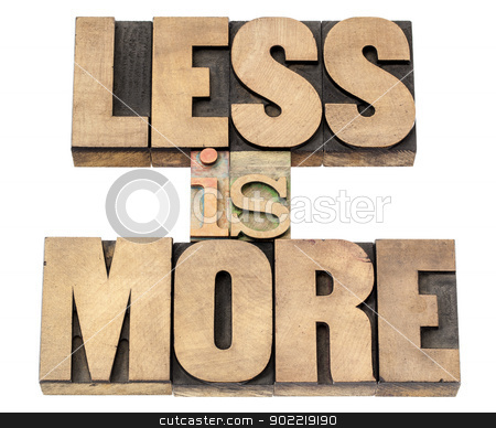 less is more in wood type stock photo, less is more  - efficiency concept - isolated text in vintage letterpress wood type printing blocks by Marek Uliasz