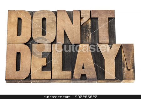 do not delay in wood type stock photo, do not delay exclamation - procrastination concept  - isolated text in vintage letterpress wood type printing blocks by Marek Uliasz