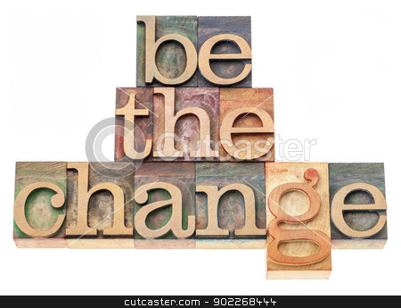 be the change in wood type stock photo, be the change - inspiration concept - isolated text in vintage letterpress wood type printing blocks by Marek Uliasz