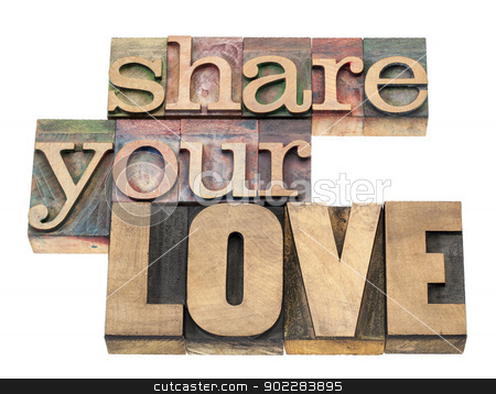 share your love stock photo, share your love - isolated text in vintage letterpress wood type printing blocks by Marek Uliasz