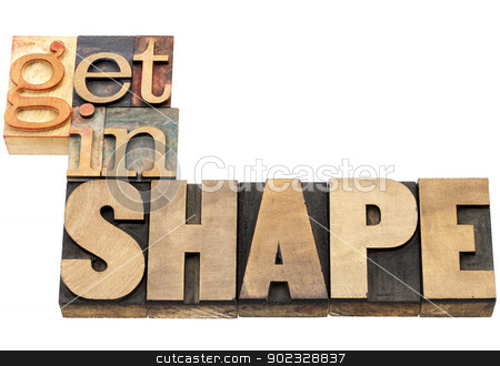 get in shape in wood type stock photo, get in shape - fitness concept - isolated text  in vintage letterpress wood type by Marek Uliasz