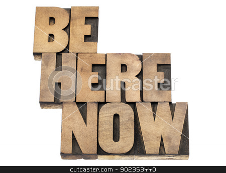 be here now reminder stock photo, be here now  - motivational and spiritual reminder- isolated text in vintage letterpress wood type printing blocks by Marek Uliasz