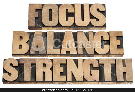 focus, balance, strength  stock photo, focus, balance, strength  - performance concept - isolated text in letterpress wood type printing blocks by Marek Uliasz