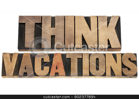 think vacations stock photo, think vacations -isolated text in letterpress wood type printing blocks by Marek Uliasz