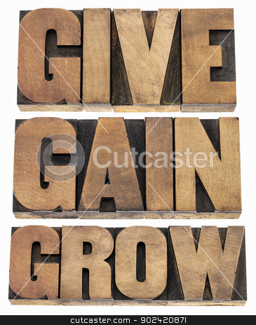 give, gain and grow stock photo, give, gain and grow -personal development or motivational concept - isolated word in vintage letterpress wood type printing blocks by Marek Uliasz
