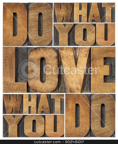 do what you love stock photo, do what you love, love what you do - motivational word abstract in vintage letterpress wood type printing blocks by Marek Uliasz
