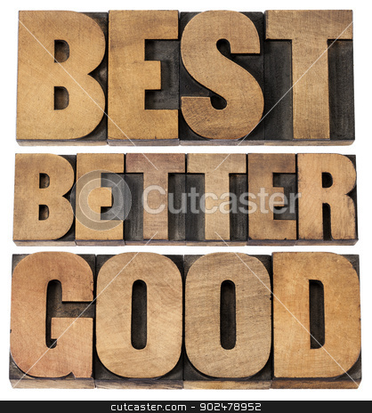 good, better, best typography stock photo, good, better, best - a collage of isolated words in vintage letterpress wood type scaled to a rectangular shape by Marek Uliasz
