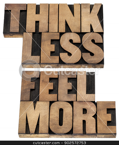 think less, feel more stock photo, think less, feel more - words of wisdom - isolated tex in vintage letterpress wood type by Marek Uliasz