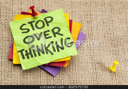 stop overthinking reminder stock photo, stop overthinking advice or reminder in colorful sticky notes by Marek Uliasz
