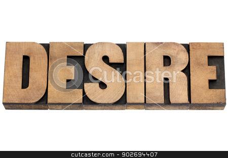 desire word in wood type stock photo, desire word  - isolated text in vintage letterpress wood type by Marek Uliasz